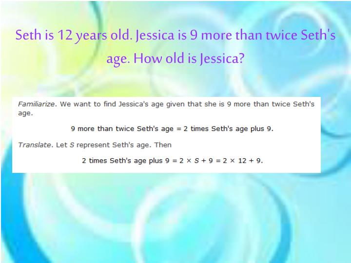 Seth is 12 years old. Jessica is 9 more than twice Seth's age. How old is Jessica?