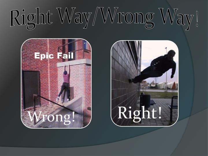 Right Way/Wrong Way!