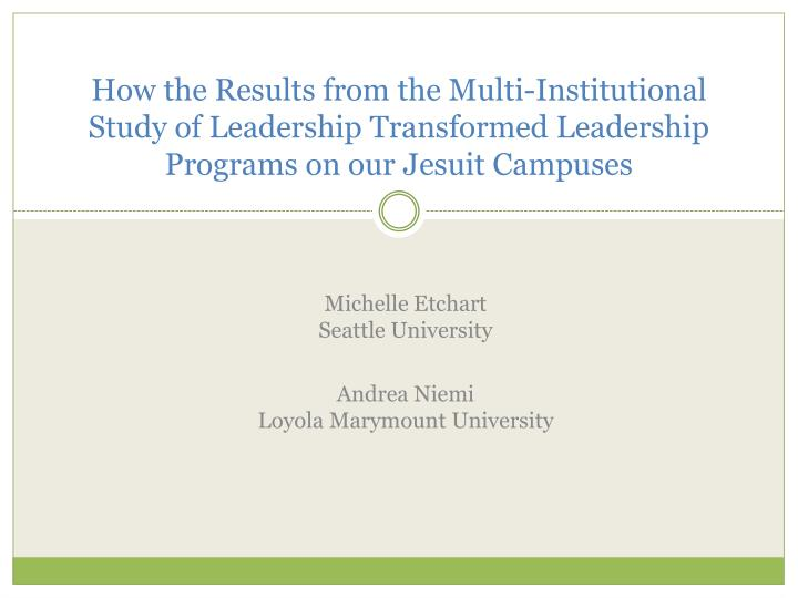 How the Results from the Multi-Institutional Study of Leadership Transformed Leadership Programs on ...