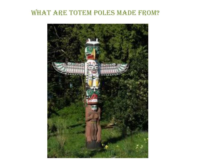 What are totem poles made from?