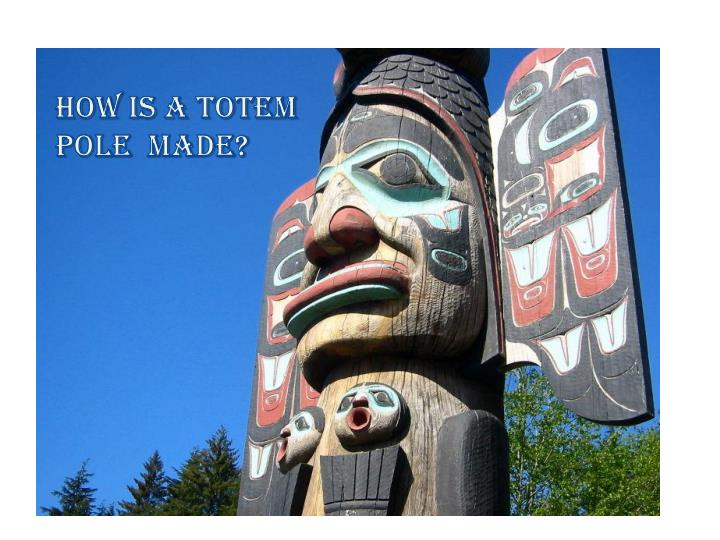 How is a totem pole  made?