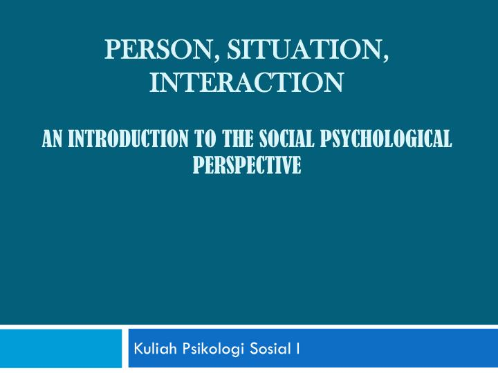 Person situation interaction an introduction to the social psychological perspective