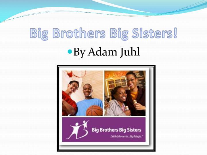 Big Brothers Big Sisters!