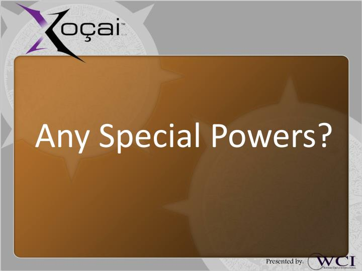 Any Special Powers?