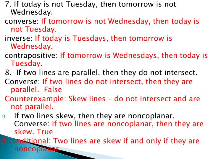 7. If today is not Tuesday, then tomorrow is not Wednesday.