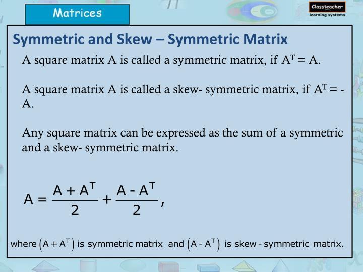 Symmetric and Skew – Symmetric Matrix