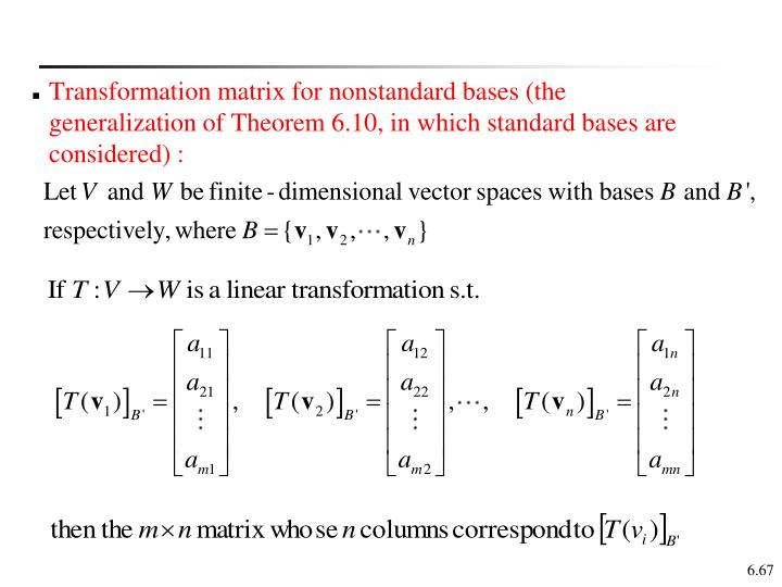 Transformation matrix for nonstandard bases (the generalization of Theorem 6.10, in which standard bases are considered) :