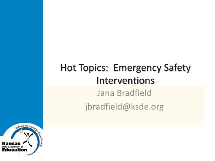 Hot Topics:  Emergency Safety Interventions