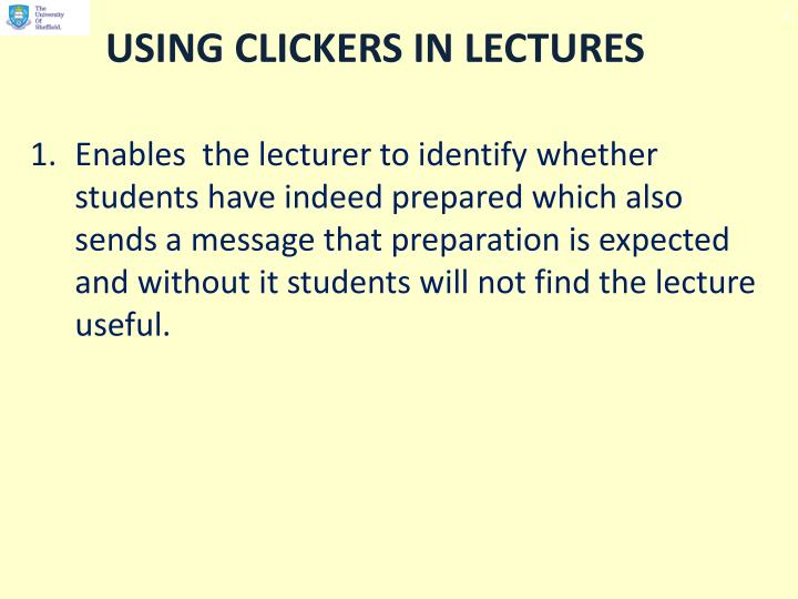 Enables  the lecturer to identify whether students have indeed prepared which also sends a message that preparation is expected and without it students will not find the lecture useful.