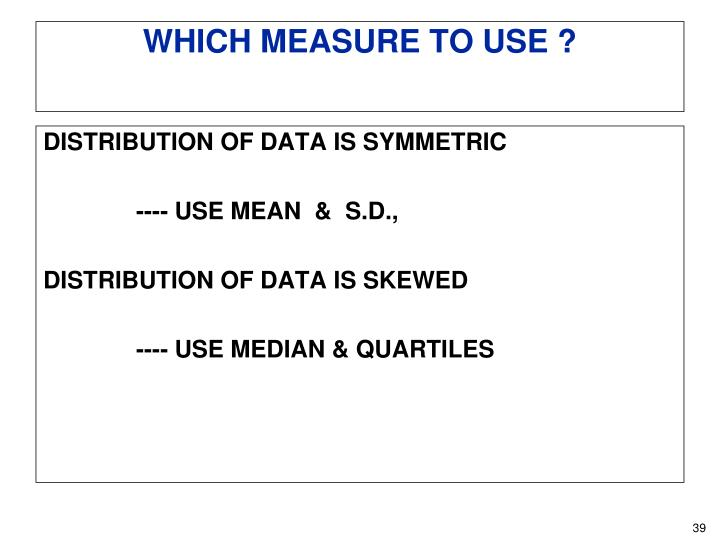 DISTRIBUTION OF DATA IS SYMMETRIC