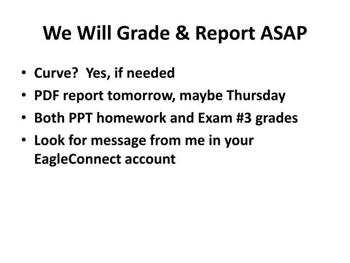 We Will Grade & Report ASAP