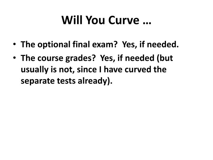 Will You Curve …