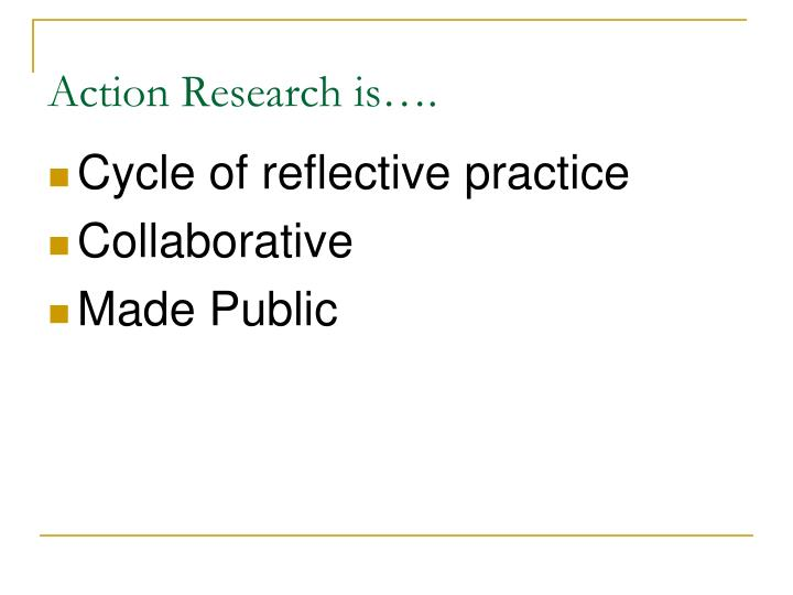 Action Research is….