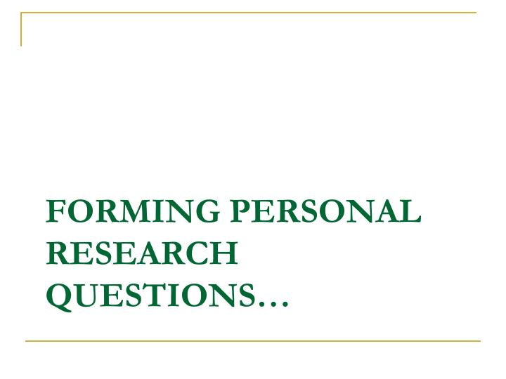 Forming personal research questions…