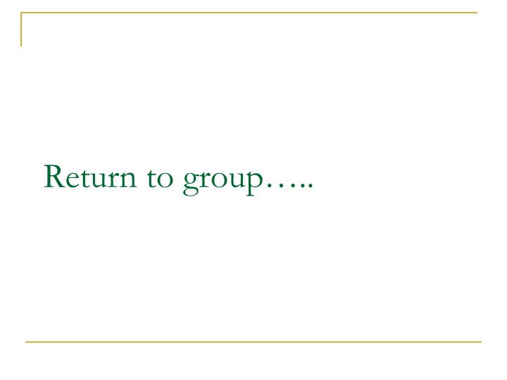 Return to group…..