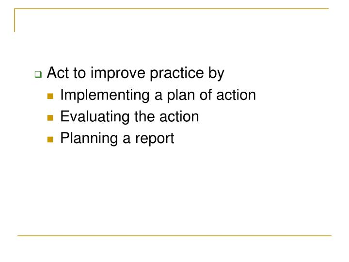 Act to improve practice by