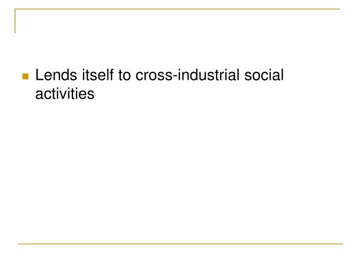 Lends itself to cross-industrial social activities