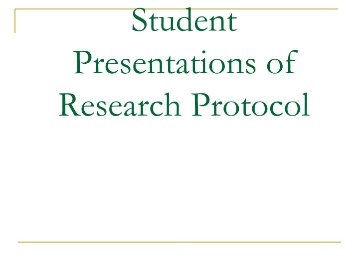 Student Presentations of Research Protocol