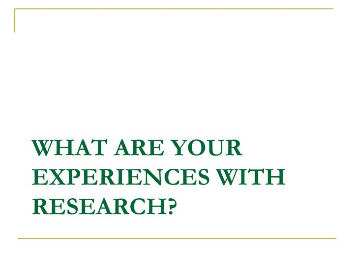 What are your experiences with research?