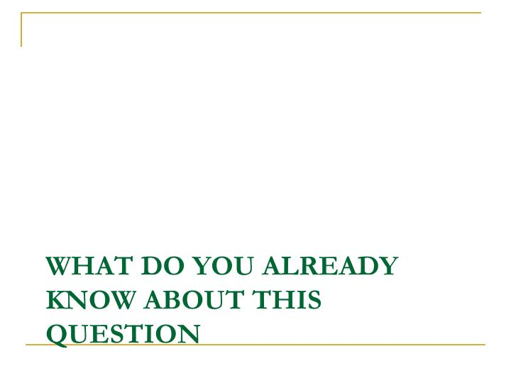 What do you already know about this question