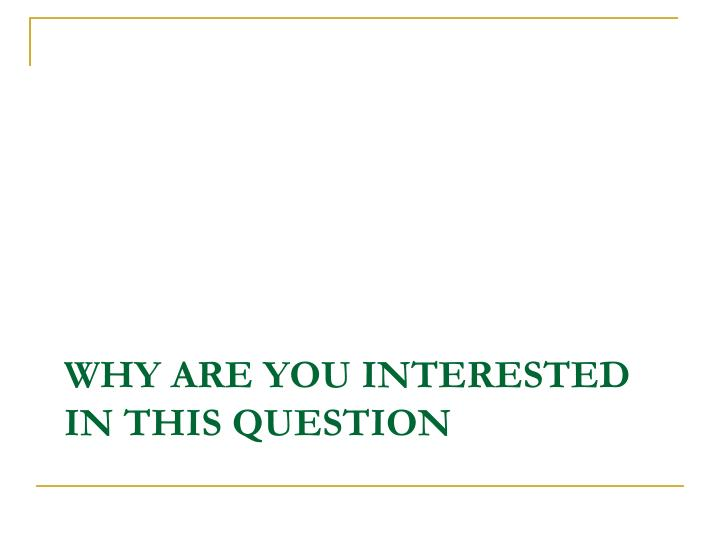 Why are you interested in this question