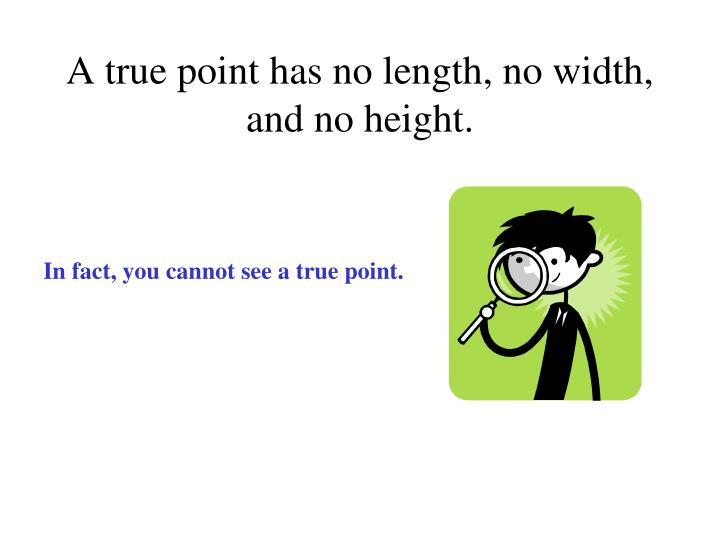 A true point has no length no width and no height