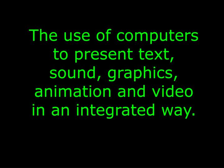 The use of computers to present text,