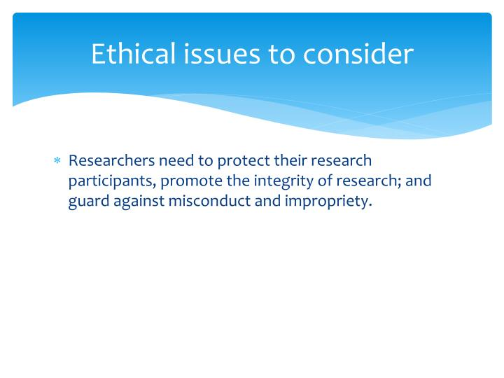 Ethical issues to consider