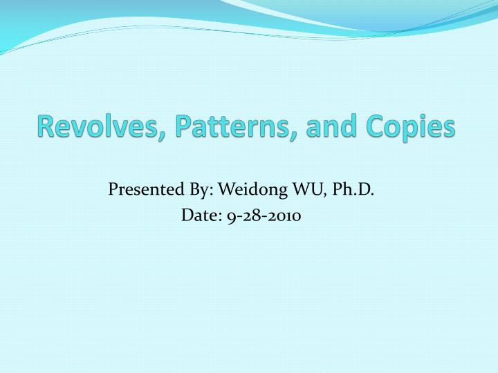 Revolves, Patterns, and Copies