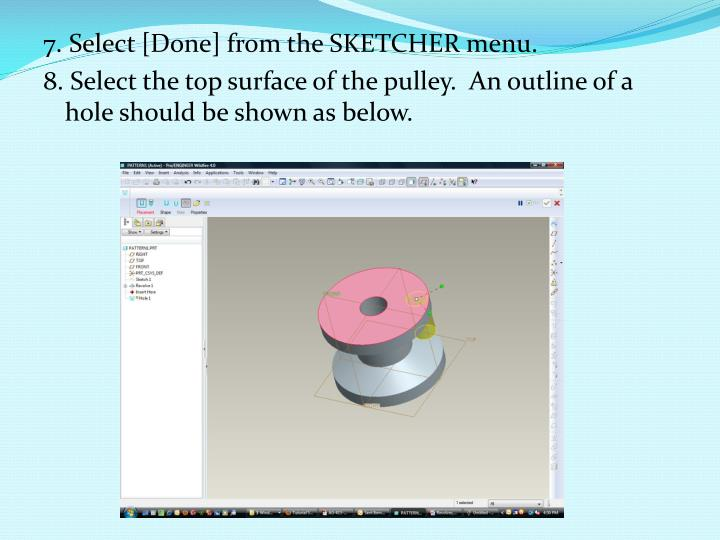 7. Select [Done] from the SKETCHER menu.