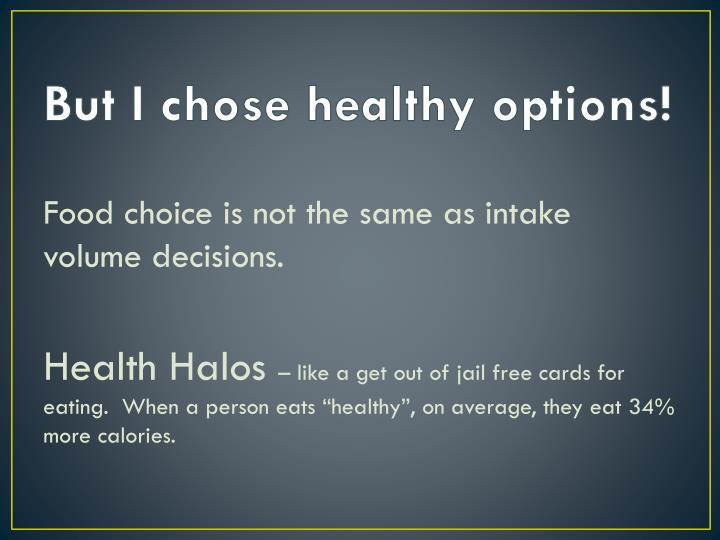 But I chose healthy options!