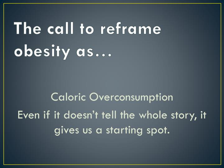 The call to reframe obesity as…