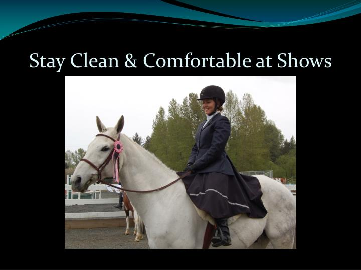 Stay clean comfortable at shows