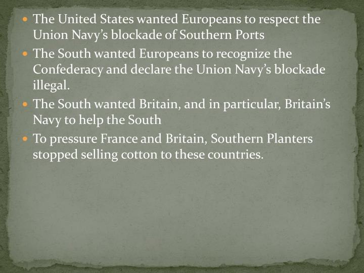 The United States wanted Europeans to respect the Union Navy's blockade of Southern Ports