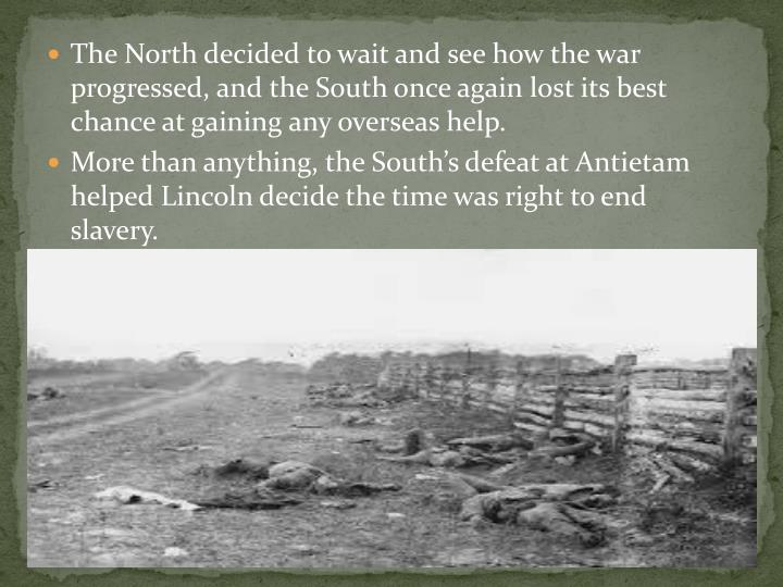 The North decided to wait and see how the war progressed, and the South once again lost its best chance at gaining any overseas help.