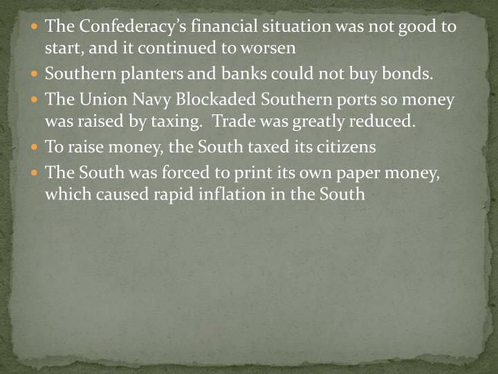 The Confederacy's financial situation was not good to start, and it continued to worsen