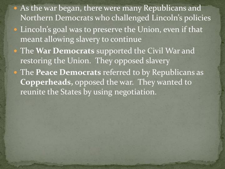 As the war began, there were many Republicans and Northern Democrats who challenged Lincoln's policies
