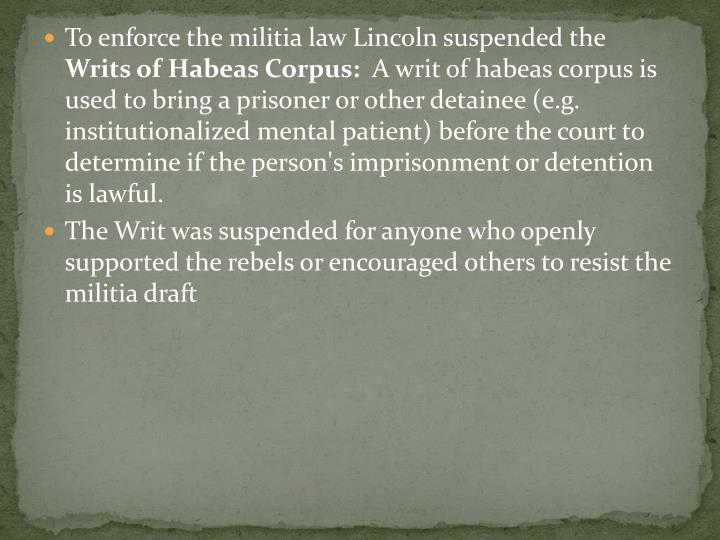 To enforce the militia law Lincoln suspended the
