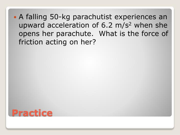 A falling 50-kg parachutist experiences an upward acceleration of 6.2 m/s