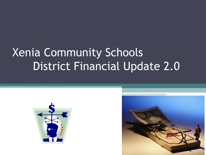 xenia community schools district financial update 2 0