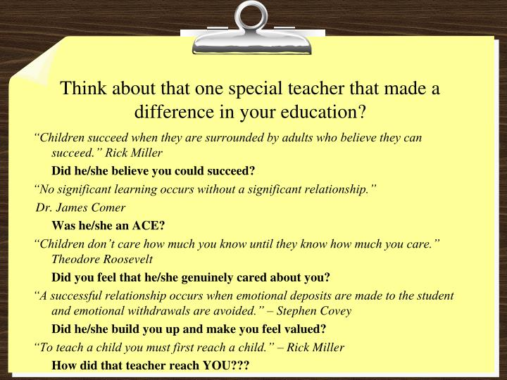 Think about that one special teacher that made a difference in your education?