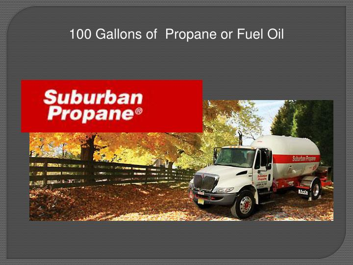 100 Gallons of  Propane or Fuel Oil