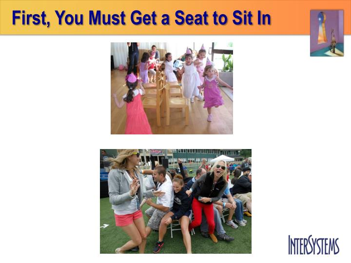 First, You Must Get a Seat to Sit In