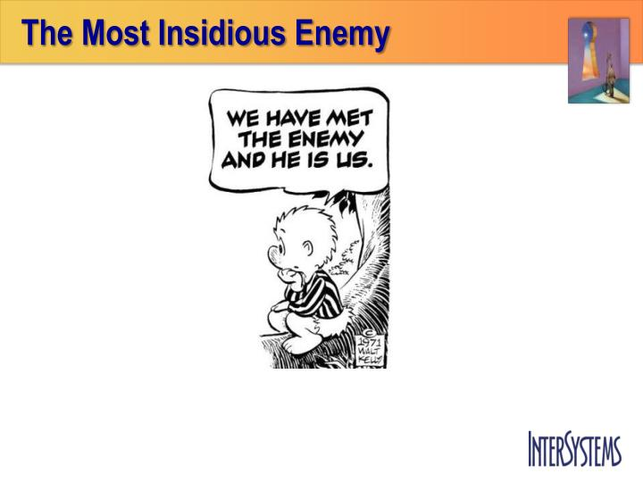 The Most Insidious Enemy