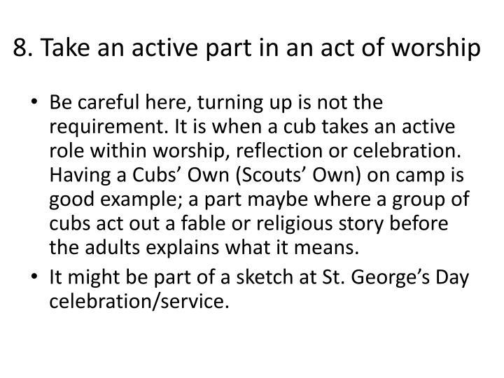 8. Take an active part in an act of worship