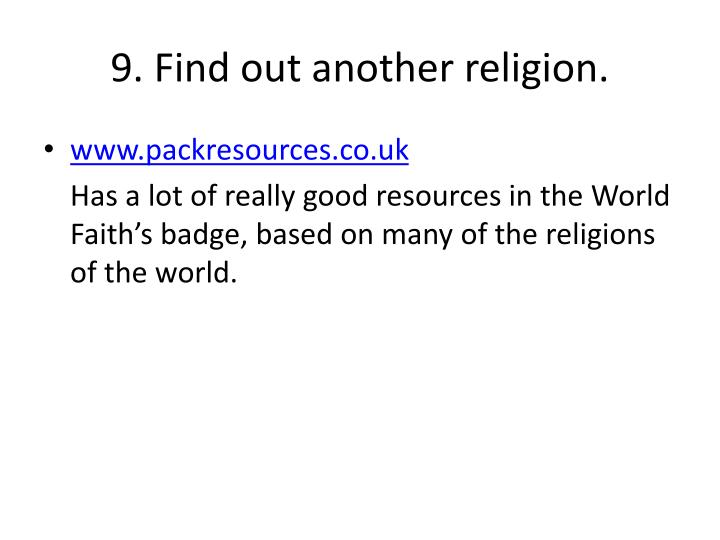 9. Find out another religion.