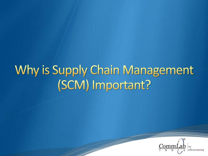 Why is Supply Chain Management (SCM) Important?