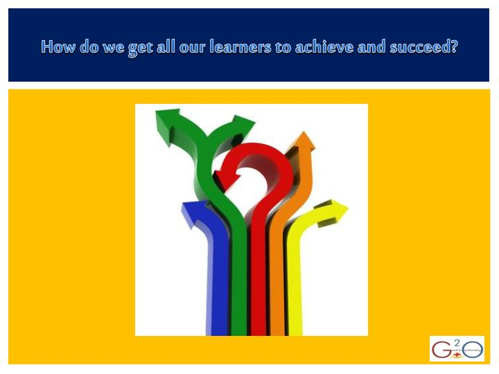 How do we get all our learners to achieve and succeed