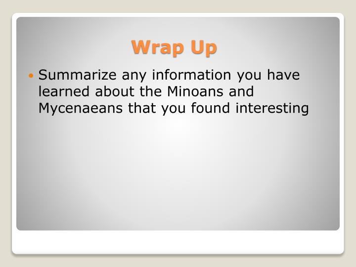 Summarize any information you have learned about the Minoans and Mycenaeans that you found interesting
