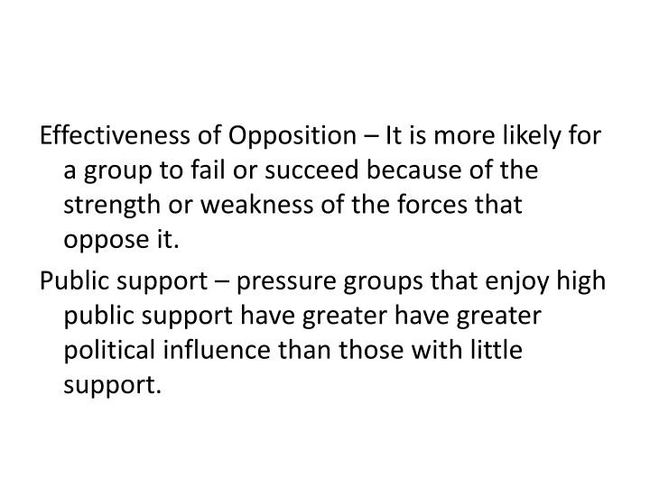Effectiveness of Opposition – It is more likely for a group to fail or succeed because of the strength or weakness of the forces that oppose it.